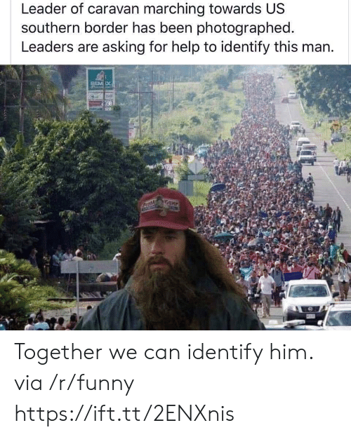 Marching: Leader of caravan marching towards US  southern border has been photographed  Leaders are asking for help to identify this man. Together we can identify him. via /r/funny https://ift.tt/2ENXnis
