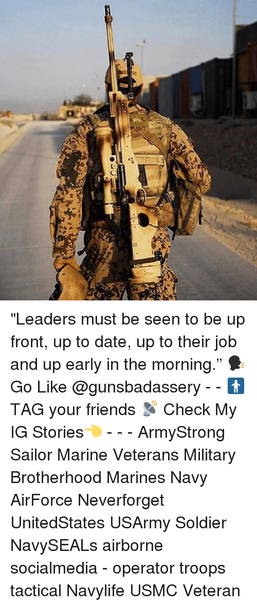 "Jobbing: ""Leaders must be seen to be up front, up to date, up to their job and up early in the morning."" 🗣Go Like @gunsbadassery - - 🚹 TAG your friends 📡 Check My IG Stories👈 - - - ArmyStrong Sailor Marine Veterans Military Brotherhood Marines Navy AirForce Neverforget UnitedStates USArmy Soldier NavySEALs airborne socialmedia - operator troops tactical Navylife USMC Veteran"
