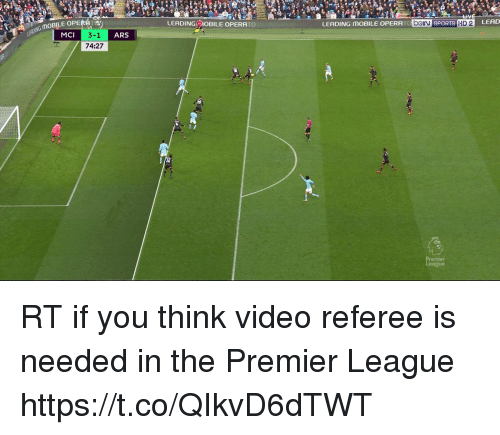 Premier League, Soccer, and Sports: LEADING:-'OBILE OPERA 10  LEADING MOBILE OPERA  O beIN SPORTS HD 2 LEAD  MOBILE OPE  3-1 ARS  74:27  MCI  Rd RT if you think video referee is needed in the Premier League https://t.co/QIkvD6dTWT