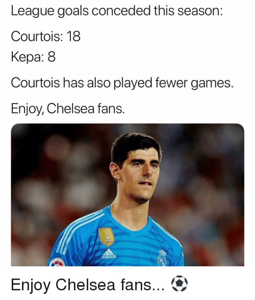 Adidas, Chelsea, and Goals: League goals conceded this season:  Courtois: 18  Kepa: 8  Courtois has also played fewer games.  Enjoy, Chelsea fans.  FLEA  adidaS Enjoy Chelsea fans... ⚽️
