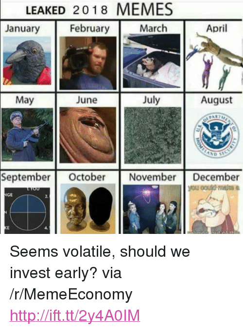 """Memes, Http, and April: LEAKED 2018 MEMES  January February  March  April  May  June  August  September  Octobe November December  GE  2. <p>Seems volatile, should we invest early? via /r/MemeEconomy <a href=""""http://ift.tt/2y4A0IM"""">http://ift.tt/2y4A0IM</a></p>"""