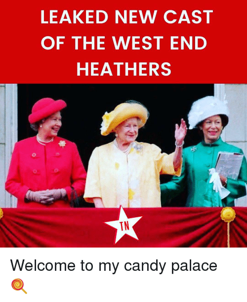 Candy, Memes, and Heathers: LEAKED NEW CAST  OF THE WEST END  HEATHERS  TN Welcome to my candy palace 🍭