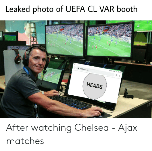 Chelsea, Soccer, and Ajax: Leaked photo of UEFA CL VAR booth  223 37  justpecoln con  HEADS After watching Chelsea - Ajax matches