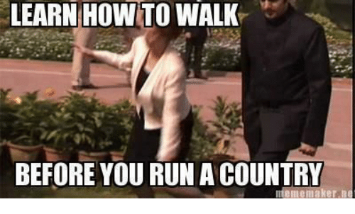 Meme, Run, and How To: LEARN HOW TO WALK  BEFORE YOU RUN A COUNTRY  meme maker n