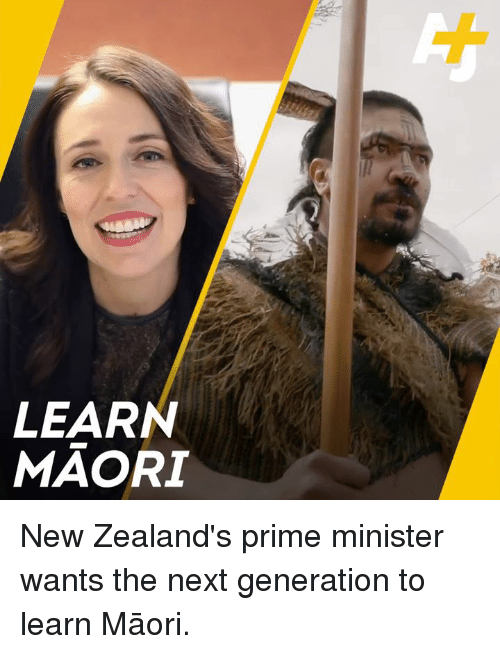 Memes, 🤖, and Next: LEARN  MAORI New Zealand's prime minister wants the next generation to learn Māori.
