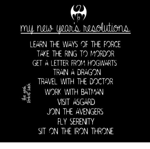 Batman, Doctor, and Memes: LEARN THE WAYS OF THE FORCE  TAKE THE RING TO MORDOR  GET A LETTER FROM HOGWARTS  TRAN A DRAGON  TRAVEL WITH THE DOCTOR  WORK WITH BATMAN  VISIT ASGARD  JON THE AVENGERS  FLY SERENITY  SIT ON THE IRON THRONE  은-