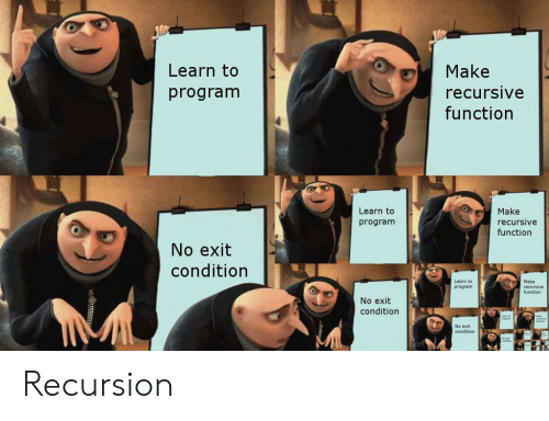 Function, Make, and Program: Learn to  Make  program  recursive  function  Learn to  Make  recursive  program  function  No exit  condition  Make  sive  program  function  No exit  condition  No exit Recursion
