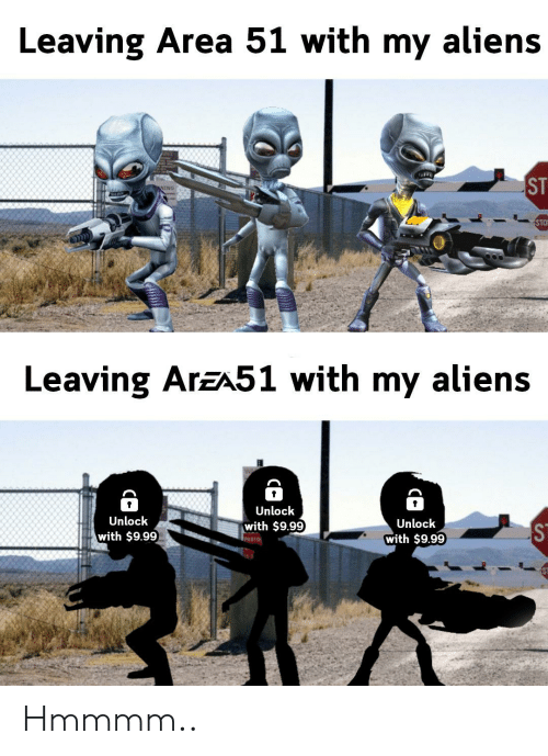 sto: Leaving Area 51 with my aliens  ST  NING  STO  Leaving ArzA51 with my aliens  Unlock  Unlock  Unlock  with $9.99  with $9.99  with $9.99  PHOTO Hmmmm..