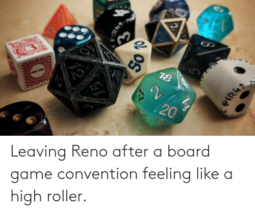 convention: Leaving Reno after a board game convention feeling like a high roller.