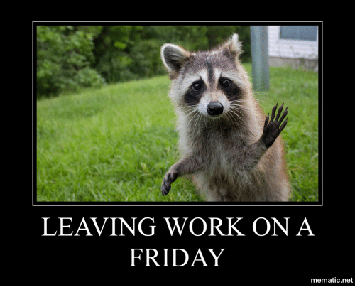 25 Best Memes About Leaving Work On A Friday Leaving Work On A
