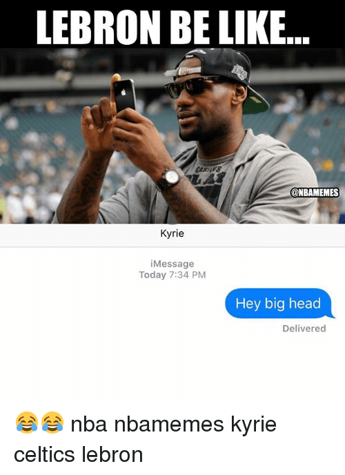 Basketball, Be Like, and Head: LEBRON BE LIKE  @NBAMEMES  Kyrie  iMessage  Today 7:34 PM  Hey big head  Delivered 😂😂 nba nbamemes kyrie celtics lebron