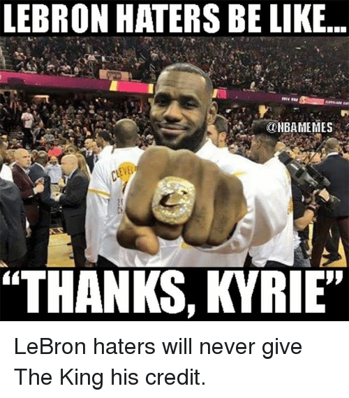 """Haters Be Like: LEBRON HATERS BE LIKE  NBA MEMES  """"THANKS, KYRIE"""" LeBron haters will never give The King his credit."""