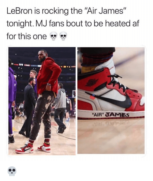 "Af, Nba, and Lebron: LeBron is rocking the ""Air James""  tonight. MJ fans bout to be heated af  for this one  ""AIR"" TAMES 💀"