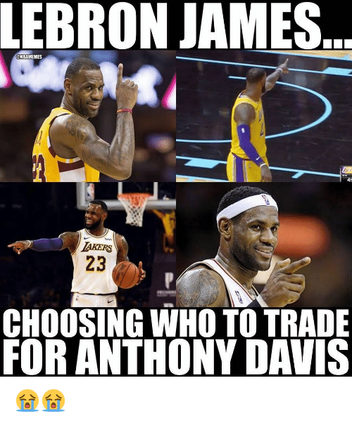 LeBron James, Nba, and Anthony Davis: LEBRON JAMES.  ONBAMEMES  4T  AKERS  23  CHOOSING WHO TO TRADE  FOR ANTHONY DAVIS 😭😭