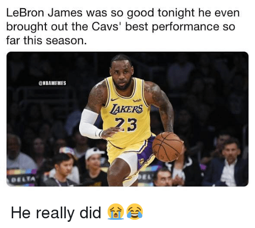 Delta: LeBron James was so good tonight he even  brought out the Cavs' best performance so  far this season.  @NBAMEMES  tuish  AKERS  23  DELTA He really did 😭😂