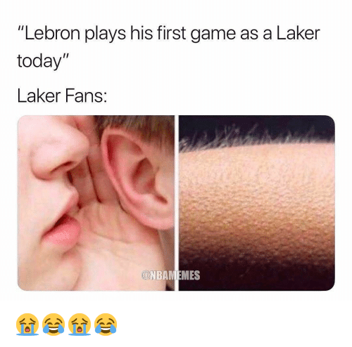 """laker: """"Lebron plays his first game as a Laker  today""""  Laker Fans  Ol 😭😂😭😂"""