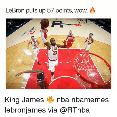 Basketball, Cavs, and Nba: LeBron puts up 57 points, wow.  CAVS  23 King James 🔥 nba nbamemes lebronjames via @RTnba