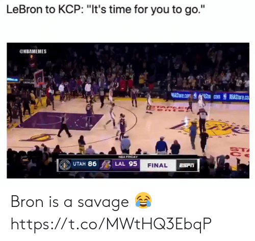 """it's time: LeBron to KCP: """"It's time for you to go.""""  @HBAMEMES  LARENS  AStore.com Stm com  NBASTORE.co  PEES  ST  NBA FRIDAY  UTAH 86  LAL 95  FINAL  ESrn Bron is a savage 😂 https://t.co/MWtHQ3EbqP"""