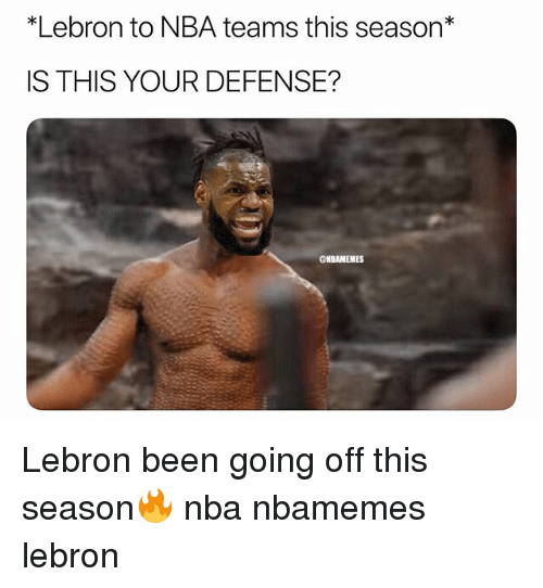 Basketball, Nba, and Sports: *Lebron to NBA teams this season*  IS THIS YOUR DEFENSE?  ONBAMEMES Lebron been going off this season🔥 nba nbamemes lebron