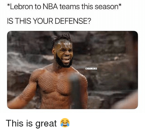 "Funny, Nba, and Lebron: ""Lebron to NBA teams this season  IS THIS YOUR DEFENSE?  ONBAMEMES This is great 😂"