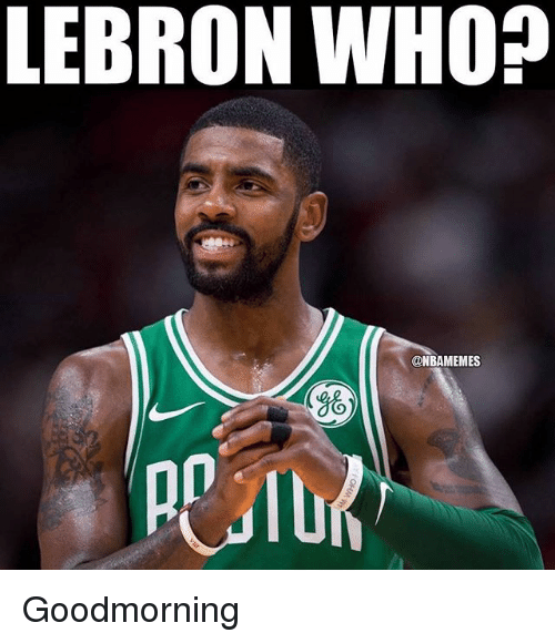 Nba, Lebron, and Who: LEBRON WHO?  @NBAMEMES  8 Goodmorning