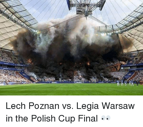 Memes, 🤖, and Warsaw: Lech Poznan vs. Legia Warsaw in the Polish Cup Final 👀