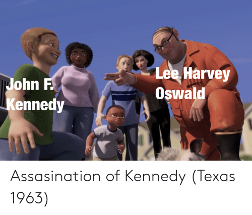 John F. Kennedy, Lee Harvey Oswald, and Texas: Lee Harvey  Oswald  John F  Kennedy Assasination of Kennedy (Texas 1963)
