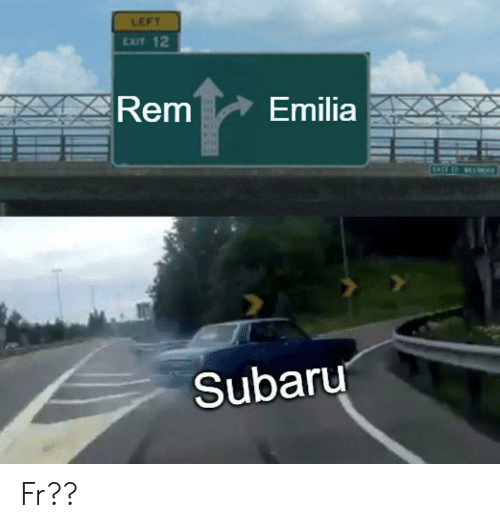 Anime, Subaru, and Rem: LEFT  EXIT 12  Rem  Emilia  Subaru Fr??