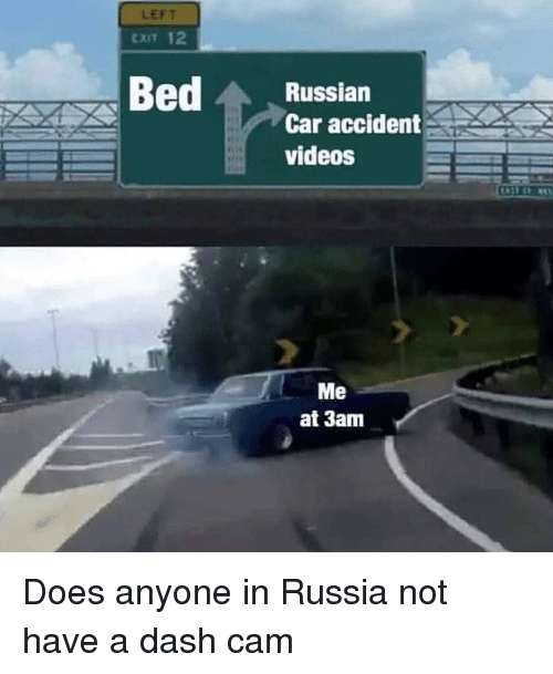 Videos, Russia, and Dank Memes: LEFT  EXIT 12  Russian  Car accident  videos  Me  at 3am Does anyone in Russia not have a dash cam