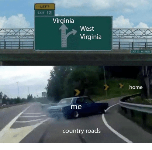 Home, Virginia, and West Virginia: LEFT  EXIT 12  Virginia  West  Virginia  home  me  country roads