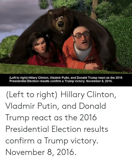 Donald Trump, Hillary Clinton, and Presidential Election: (Left to right) Hillary Clinton, Vladmir Putin, and Donald Trump react as the 2016  Presidential Election results confirm a Trump victory. November 8, 2016 (Left to right) Hillary Clinton, Vladmir Putin, and Donald Trump react as the 2016 Presidential Election results confirm a Trump victory. November 8, 2016.