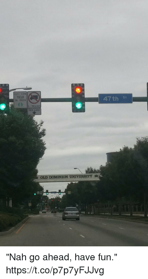"Old, Dominion, and Fun: LEFT TURN  YIELD  ON GREEN  THIS LANE  OLD DOMINION UNIVERSITY  47th st ""Nah go ahead, have fun."" https://t.co/p7p7yFJJvg"