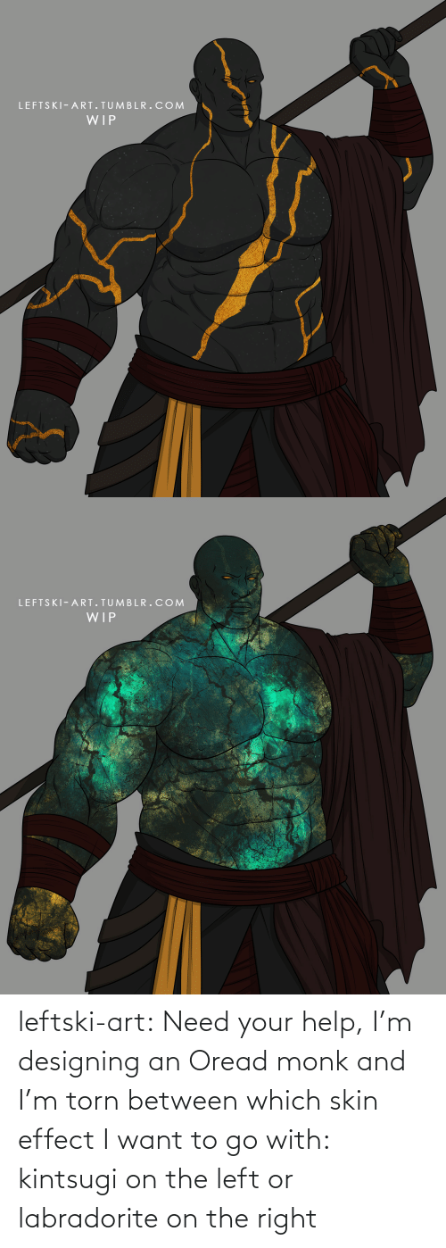 torn: leftski-art:  Need your help, I'm designing an Oread monk and I'm torn between which skin effect I want to go with: kintsugi on the left or labradorite on the right