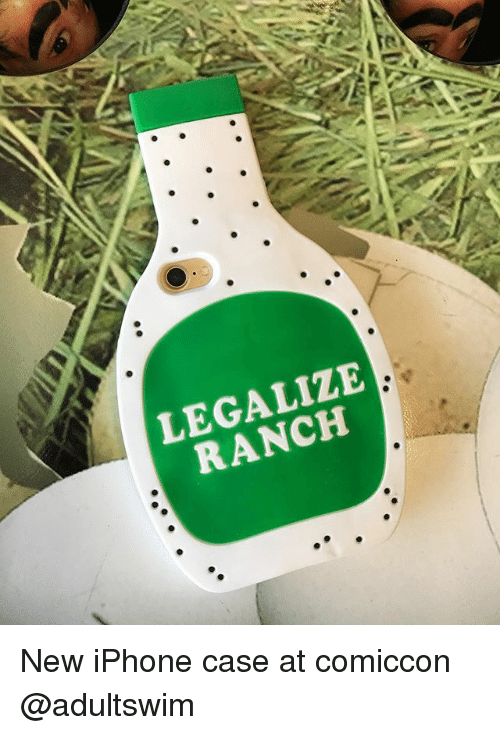 Iphone, Memes, and New Iphone: LEGALIZE  RANCH New iPhone case at comiccon @adultswim