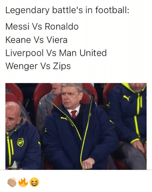 Memes, Messi, and Ronaldo: Legendary battle's in football:  Messi vs Ronaldo  Keane vs Viera  Liverpool Vs Man United  Wenger Vs Zips 👏🏽🔥😆