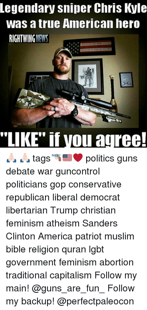 "Libertarianism: Legendary sniper Chris Kyle  was a true American hero  RIGHT WING  NEWS  ""LIKE"" if Vou agree! 🙏🏻 🙏🏻 tags🔫🇺🇸❤️ politics guns debate war guncontrol politicians gop conservative republican liberal democrat libertarian Trump christian feminism atheism Sanders Clinton America patriot muslim bible religion quran lgbt government feminism abortion traditional capitalism Follow my main! @guns_are_fun_ Follow my backup! @perfectpaleocon"