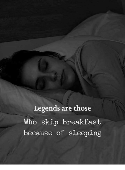 Memes, Breakfast, and Sleeping: Legends are those  Who skip breakfast  because of sleeping