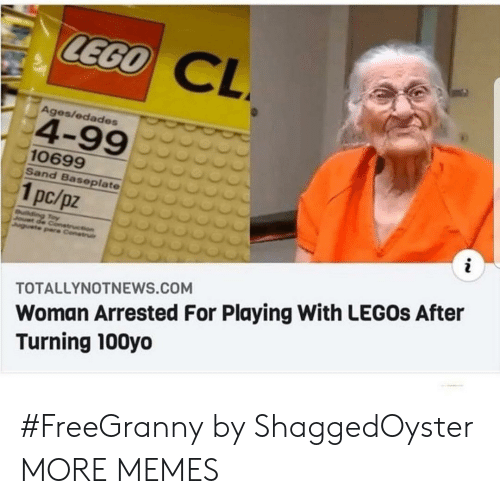 Dank, Lego, and Memes: LEGO  CL  Ages/edades  4-99  10699  Sand Baseplate  1pc/pz  i  uilding Toy  Jouet de Conetruction  Juguete pare Construi  Woman Arrested For Playing With LEGOS After  Turning 100yo  TOTALLYNOTNEWS.COM #FreeGranny by ShaggedOyster MORE MEMES