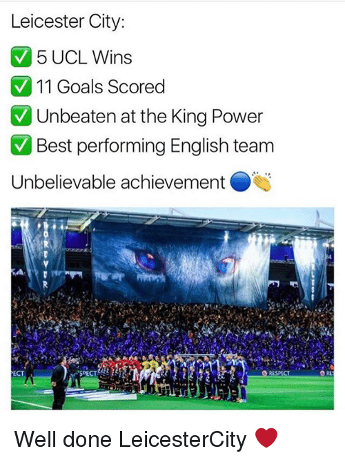 """spect: Leicester City:  5 UCL Wins  V 11 Goals scored  V Unbeaten at the King Power  V Best performing English team  Unbelievable achievement  ECT  """"SPECT  RESPECT Well done LeicesterCity ❤"""