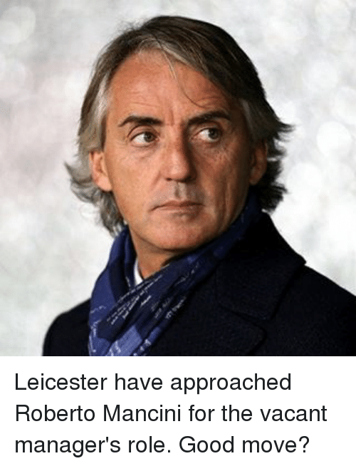 manageable: Leicester have approached Roberto Mancini for the vacant manager's role. Good move?