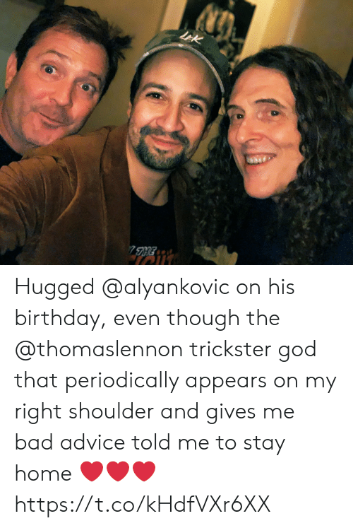 Appears: LEK  7HE Hugged @alyankovic on his birthday, even though the @thomaslennon trickster god that periodically appears on my right shoulder and gives me bad advice told me to stay home ❤️❤️❤️ https://t.co/kHdfVXr6XX
