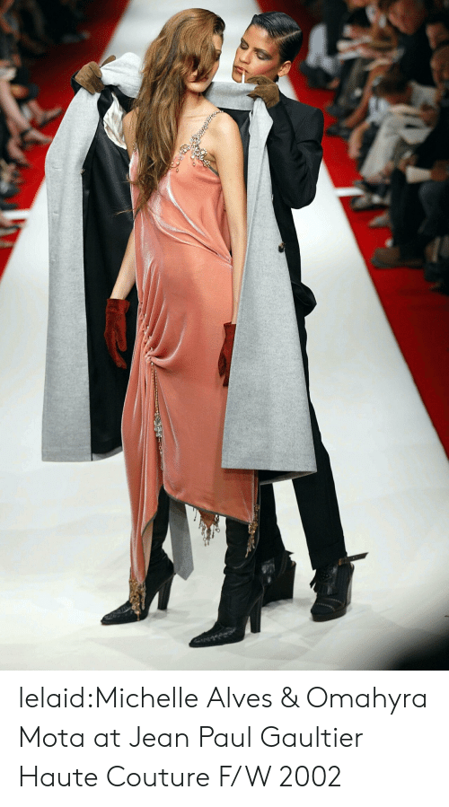Target, Tumblr, and Blog: lelaid:Michelle Alves & Omahyra Mota atJean Paul Gaultier Haute Couture F/W 2002