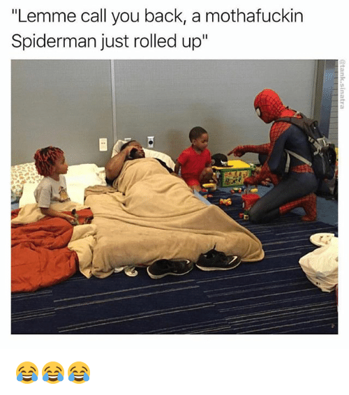 "Memes, Spiderman, and Back: ""Lemme call you back, a mothafuckin  Spiderman just rolled up 😂😂😂"