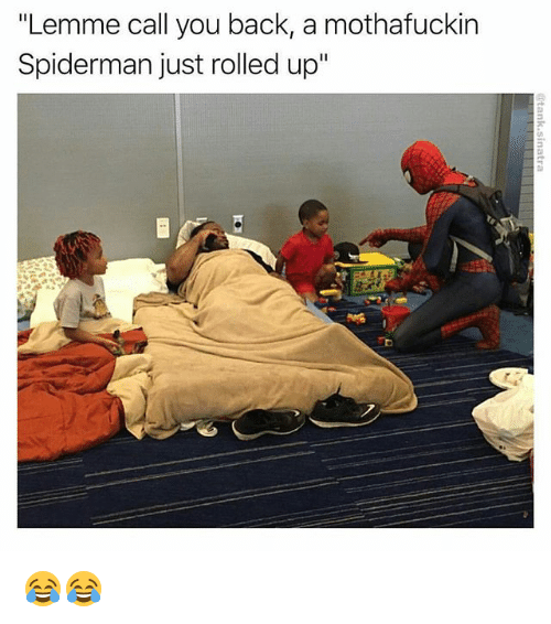 "Memes, Spiderman, and Back: ""Lemme call you back, a mothafuckin  Spiderman just rolled up"" 😂😂"