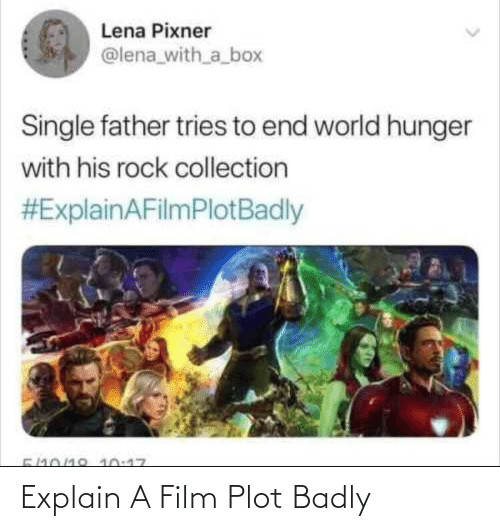 Single: Lena Pixner  @lena_with_a_box  Single father tries to end world hunger  with his rock collection  #ExplainAFilmPlotBadly  5/10/18 10:17 Explain A Film Plot Badly