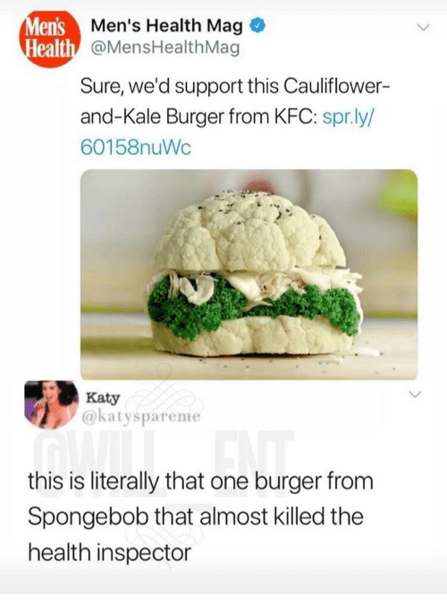 spr: lens  ealth  Men's Health Mag  @MensHealthMag  Sure, we'd support this Cauliflower-  and-Kale Burger from KFC: spr.ly/  60158nuWc  Katy  @katyspareme  this is literally that one burger from  Spongebob that almost killed the  health inspector