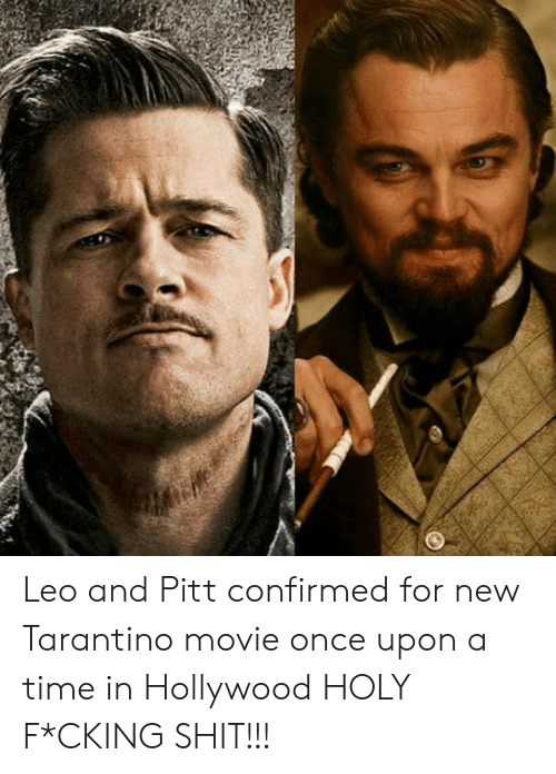 Shit, Movie, and Once Upon a Time: Leo and Pitt confirmed for new Tarantino movie once upon a time in Hollywood HOLY F*CKING SHIT!!!