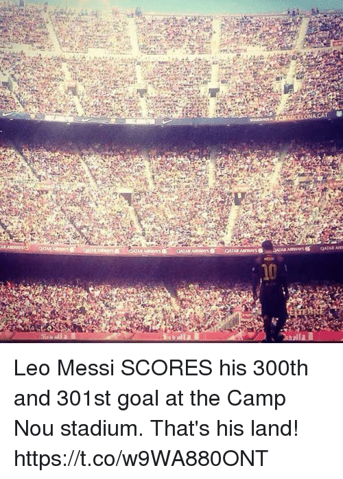 Soccer, Goal, and Messi: Leo Messi SCORES his 300th and 301st goal at the Camp Nou stadium.   That's his land! https://t.co/w9WA880ONT