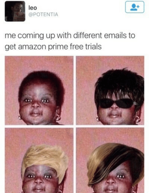 Amazon Prime: leo  @POTENTIA  me coming up with different emails to  get amazon prime free trials