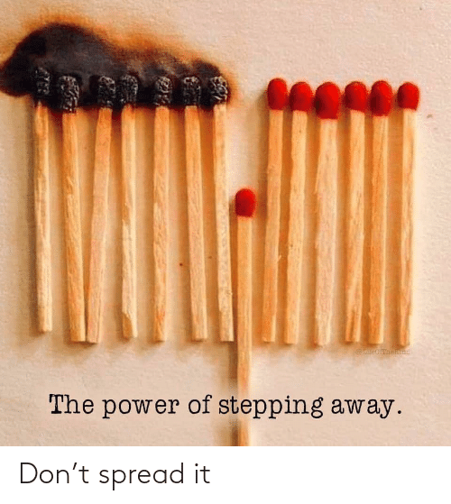 the power: LeOLTheRnd  The power of stepping away. Don't spread it